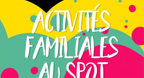 Activités familiales au SPOT
