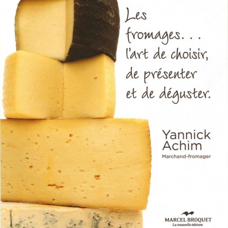Livre «Les fromages… l'art de choisir, de présenter et de déguster» par Yannick Achim fromager